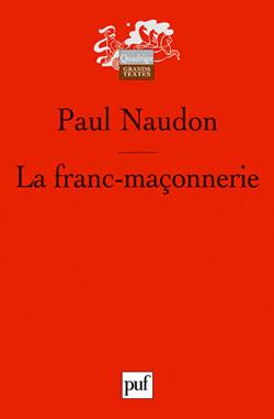 La franc-maconnerie - Naudon Paul
