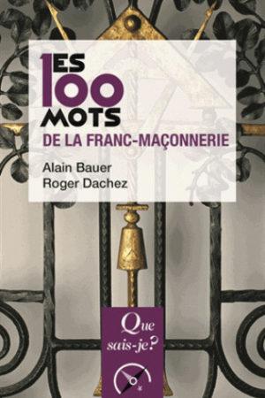 LES 100 MOTS DE LA FRANC-MACONNERIE (3ED) QSJ 3799