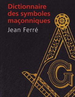 Dictionnaire des symboles maconniques - Ferre Jean