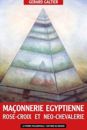 LA MACONNERIE EGYPTIENNE, ROSE CROIX ET NEO-CHEVALERIE (NED)