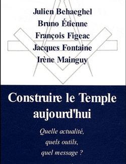 Construire le temple aujourd'hui. quelle actualité, quels outils, quels messages - Behaeghel, Etienne, Mainguy...