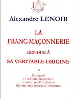 La franc-maconnerie rendue a sa veritable origine. - Lenoir Alexandre