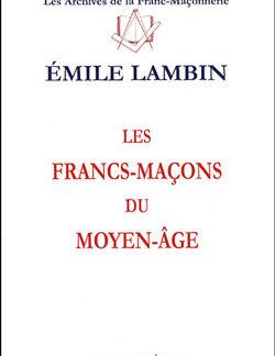 Les francs-macons du moyen age. - Lambin Emile