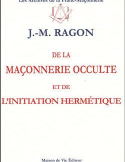 De la maconnerie occulte et de l'initiation hermetique. - Ragon Jean-Marie