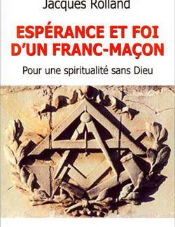 Esperance et foi d'un franc-macon. pour une spiritualité sans dieu. - Rolland Jacques