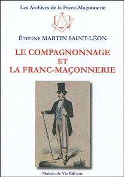 Le compagnonnage et la franc-maconnerie. - Martin Saint-Leon Etienne