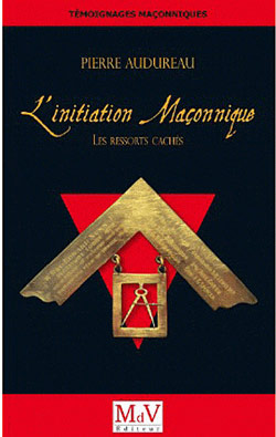 L'initiation maconnique. les ressorts cachés. - Audureau Pierre
