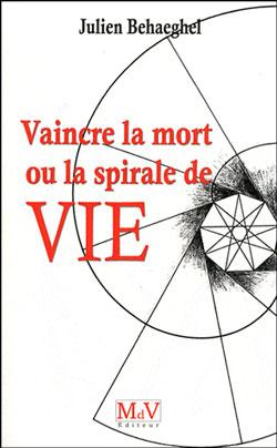 Vaincre la mort ou la spirale de vie - Behaeghel Julien