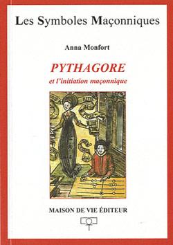 Pythagore et l'initiation maconnique. tome 37 - Monfort Anna