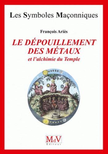 LE DEPOUILLEMENT DES METAUX ET L'ALCHIMIE DU TEMPLE