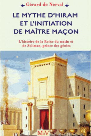 LE MYTHE D'HIRAM ET L'INITIATION DE MAITRE MACON