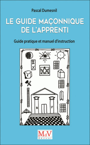 LE GUIDE MACONNIQUE DE L'APPRENTI