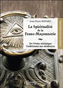 La spiritualite de la franc-maconnerie - Bayard Jean-Pierre