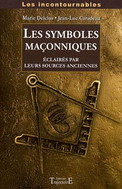 Les symboles maconniques. eclairés par leurs sources anciennes. - Delclos & Caradeau