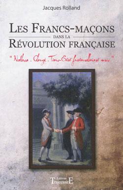 Les francs-macons dans la revolution francaise - Rolland Jacques