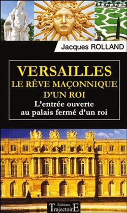 Versailles - le reve maconnique d'un roi - Rolland Jacques