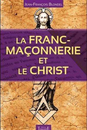 LA FRANC-MACONNERIE ET LE CHRIST