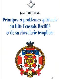Principes et problemes spirituels du rite ecossais rectifie et de sa .... - Tourniac Jean