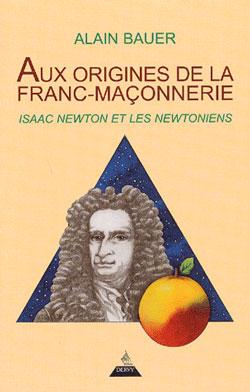 Aux origines de la franc-maconnerie. isaac newton et les newtoniens. - Bauer Alain