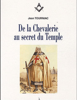 La chevalerie au secret du temple. - Tourniac Jean