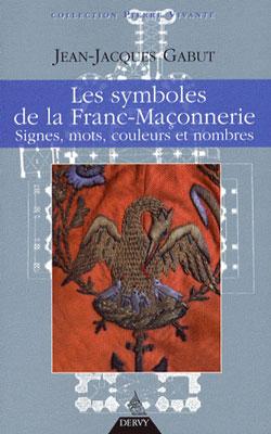 Les symboles de la franc-maconnerie. signes, mots, couleurs et nombres. - Gabut Jean-Jacques