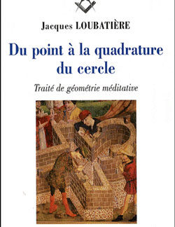 Du point a la quadrature du cercle. traité de géométrie méditative. - Loubatiere Jacques