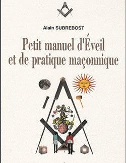 Petit manuel d'eveil et de pratique maconnique. - Subrebost Alain