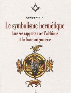 Le symbolisme hermetique dans ses rapports avec l'alchimie et la f.m. - Wirth Oswald