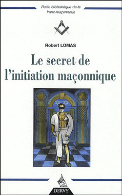 Le secret de l'initiation maconnique. - Lomas Robert