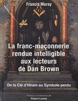 La franc-maconnerie rendue intelligible aux lecteurs de dan brown. - Moray Francis