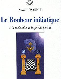 Le bonheur initiatique. a la recherche de la parole perdue - Pozarnik Alain