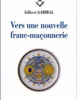 Vers une nouvelle franc-maconnerie. - Garibal Gilbert