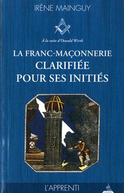 La franc maconnerie clarifiee pour ses inities. t1 l'apprenti. - Mainguy Irène