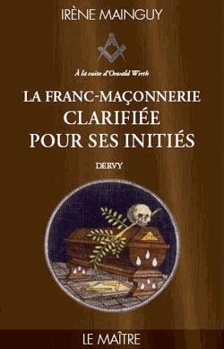 La franc-maconnerie clarifiee pour ses inities t3 - le maitre - Mainguy Irène