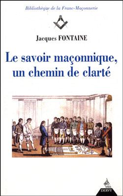 Le savoir maconnique un chemin de clarte. - Fontaine Jacques