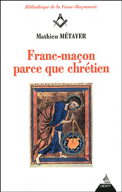 Franc macon parce que chretien - Metayer Mathieu