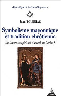 Symbolisme maconnique et tradition chretienne - Tourniac Jean