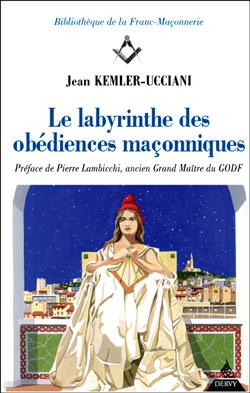 Le labyrinthe des obediences maconniques - Kemler-Ucciani Jean