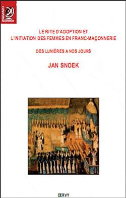 Le rite d'adoption et l'initiation des femmes en franc-maconnerie - Snoek Jan