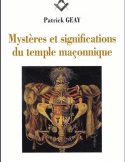Mysteres et significations du temple maconnique (ne) - Geay Patrick