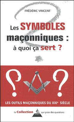 Les symboles maconniques a quoi ca sert - Vincent Frederic