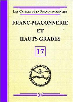 Les cahiers de la franc-maconnerie. franc-maconnerie et hauts grades - livret 17 - Collectif