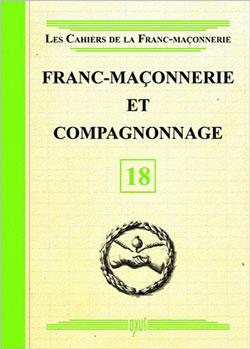 Le cahiers de la franc-maconnerie. franc-maconnerie et compagnonnage - livret 18 - Collectif