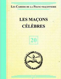 Les cahiers de la franc-maconnerie. les macons celebres - livret 20 - Collectif