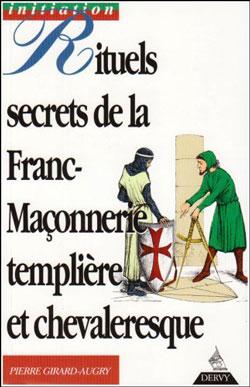 Rituels secrets de la franc-maconnerie templiere et chevaleresque. - Girard-Augry Pierre