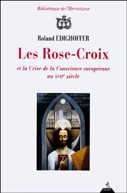Les rose-croix et la crise de conscience europeenne au xviie siècle. - Edighoffer Roland