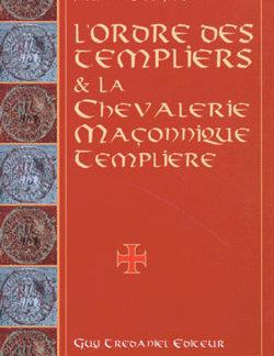 L'ordre des templiers et la chevalerie maconnique templiere. - Degris Alain