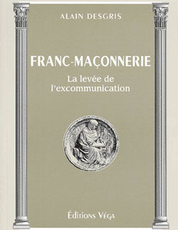 Franc-maconnerie. la levée de l'excommunication. - Desgris Alain