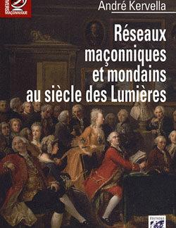 Reseaux maconniques et mondains au siecle des lumieres. - Kervella André