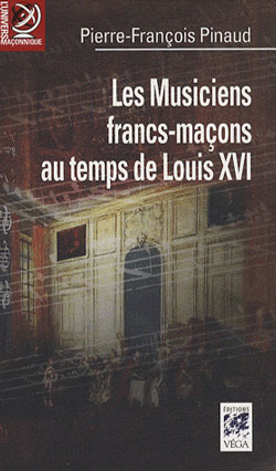 Les musiciens francs-macons au temps de louis xvi. de paris à versailles... - Pinaud Pierre-François